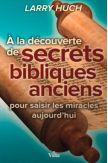 A la découverte de secrets bibliques anciens pour saisir les miracles aujourd'hui