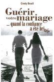Guérir votre mariage quand la confiance a été brisée