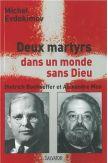 Deux martyrs dans un monde sans Dieu - Dietrich Bonhoeffer et Alexandre Men