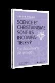 Science et christianisme sont-ils incompatibles ? Six discussions de groupe