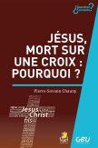 Jésus mort sur une croix : pourquoi ?
