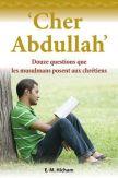 Cher Abdullah - Douze questions que les musulmans posent aux chrétiens