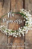 Ma princesse. Lettres du Père à sa chérie