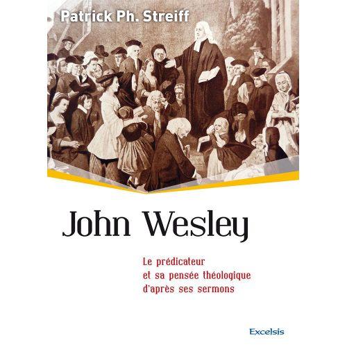 John Wesley - Le prédicateur et sa pensée théologique d'apèrs ses sermons