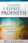 Libérer l'esprit de la prophétie La puissance surnaturelle du témoignage