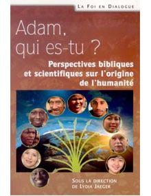 Adam qui es tu ? Perspetives bibliques et scientifiques sur l'origine de l'humanité