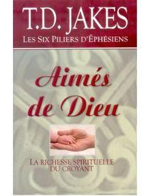Aimés de Dieu - Les six piliers d'éphésiens La richesse spirituelle du croyant