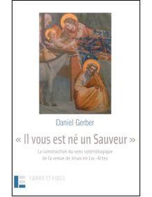 «Il vous est né un Sauveur » La construction du sens sotériologique de la venue de Jésus en Luc-Actes