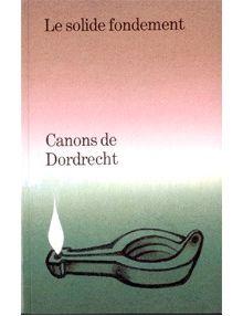 Canons de Dordrecht. Le solide fondement