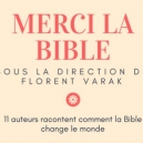 11 auteurs racontent comment la Bible change le monde !
